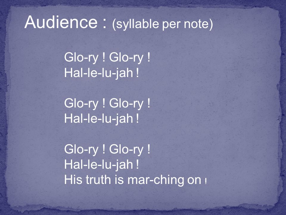 Audience : (syllable per note) Glo-ry . Hal-le-lu-jah .