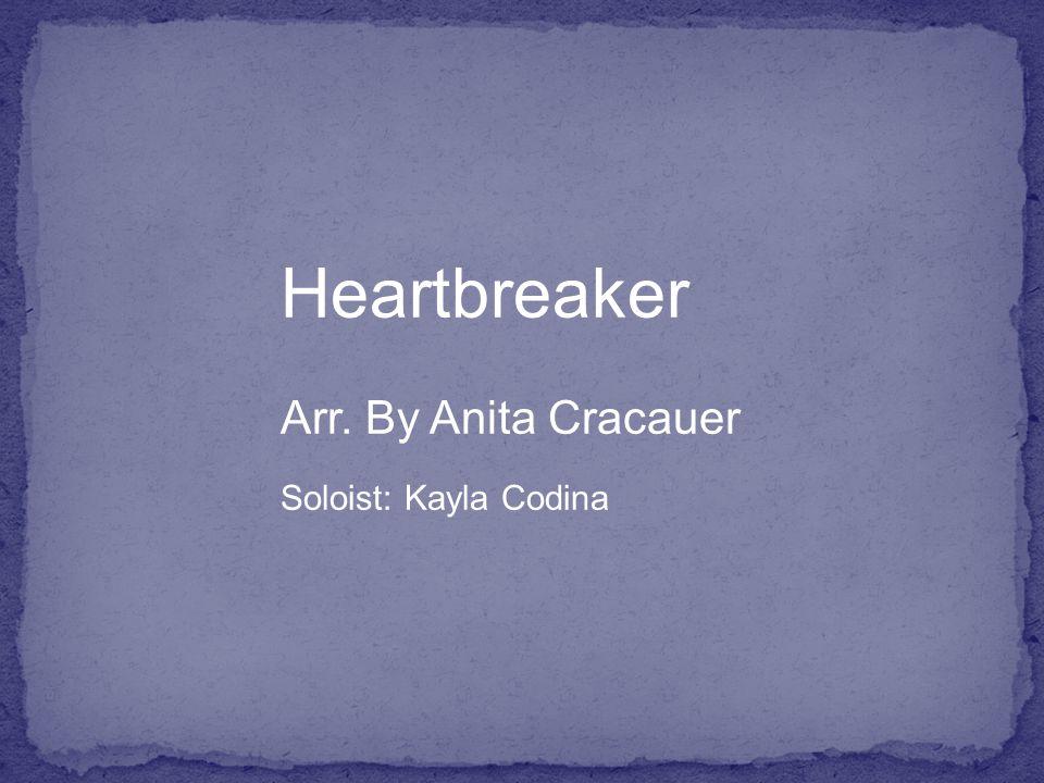 Heartbreaker Arr. By Anita Cracauer Soloist: Kayla Codina