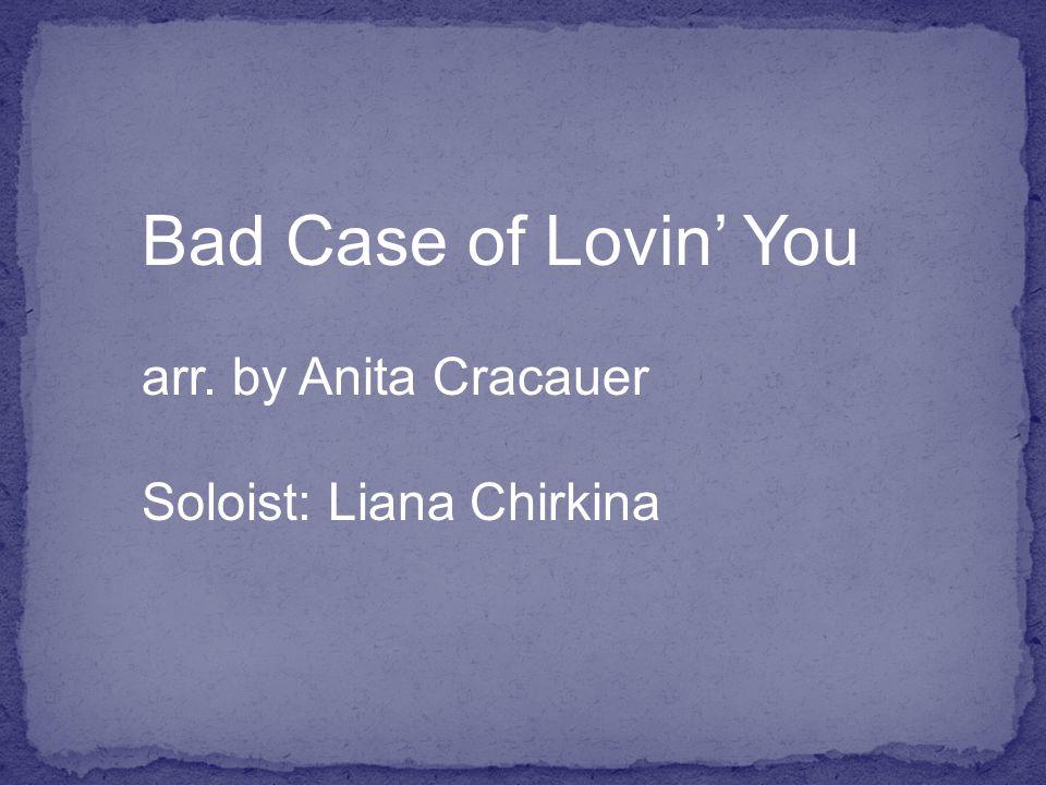 Bad Case of Lovin' You arr. by Anita Cracauer Soloist: Liana Chirkina