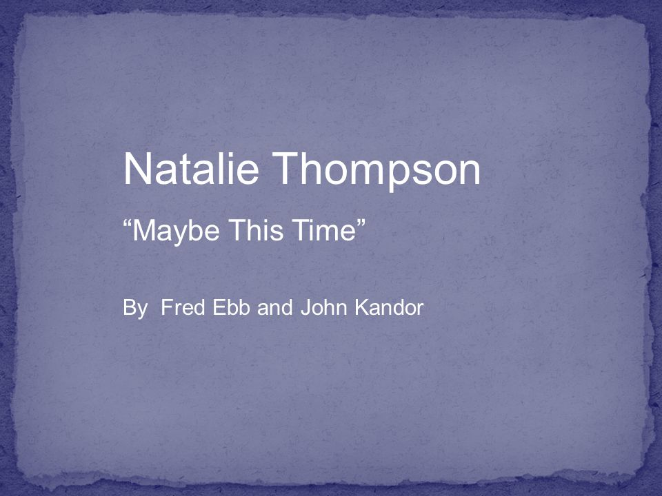 Natalie Thompson Maybe This Time By Fred Ebb and John Kandor