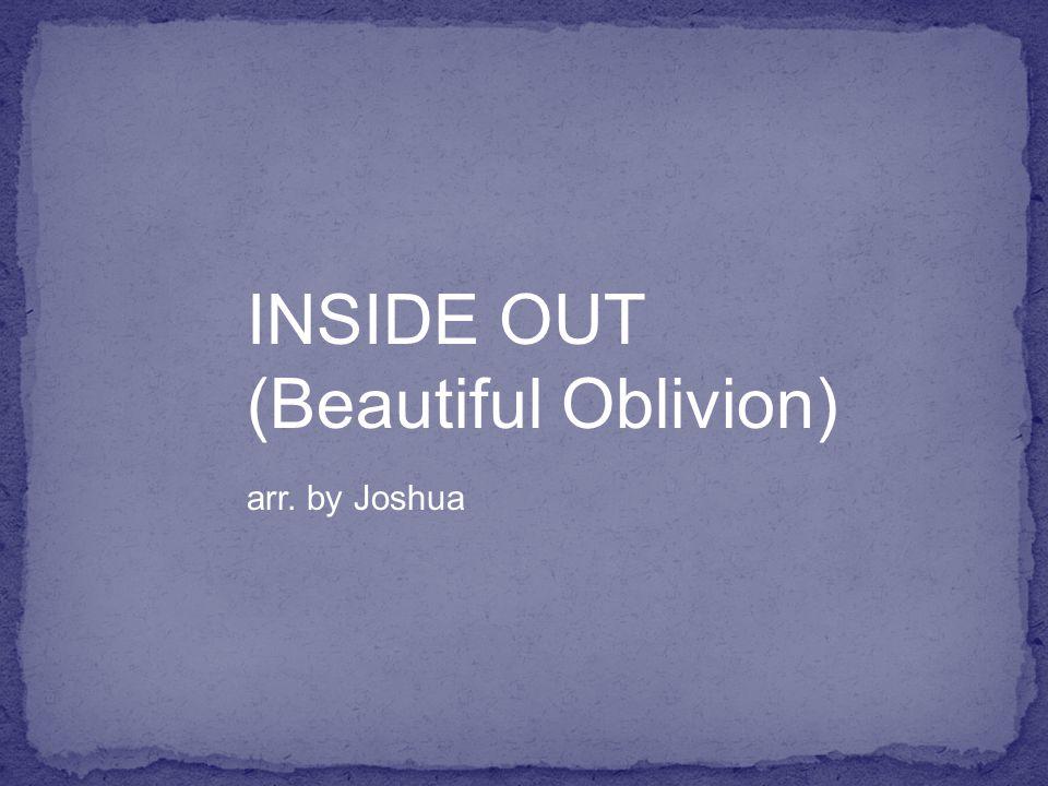 INSIDE OUT (Beautiful Oblivion) arr. by Joshua