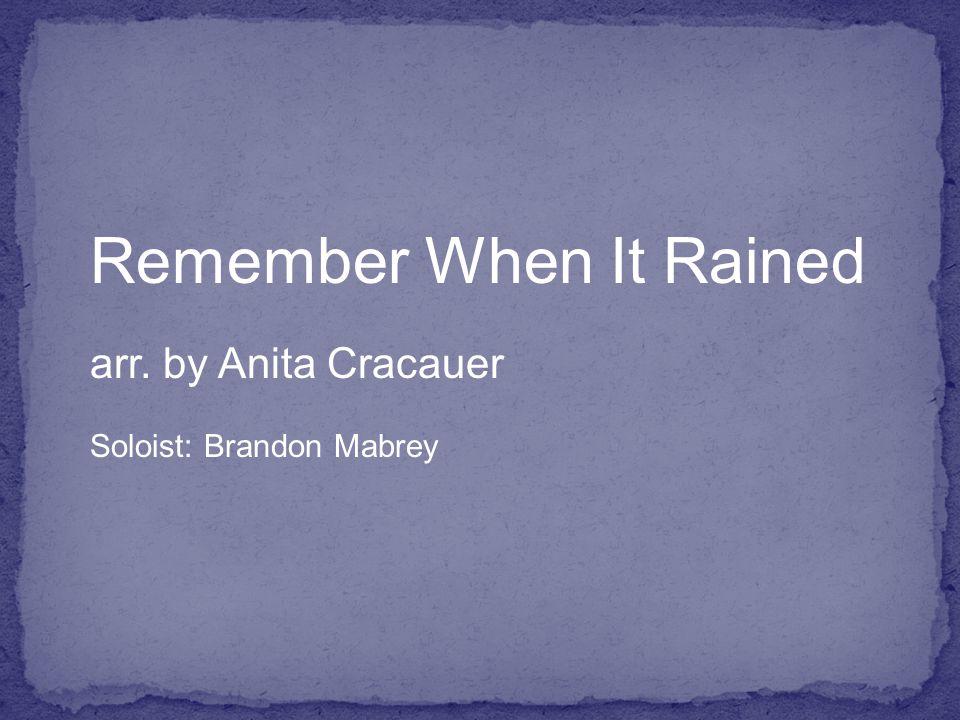 Remember When It Rained arr. by Anita Cracauer Soloist: Brandon Mabrey