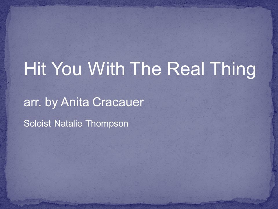 Hit You With The Real Thing arr. by Anita Cracauer Soloist Natalie Thompson