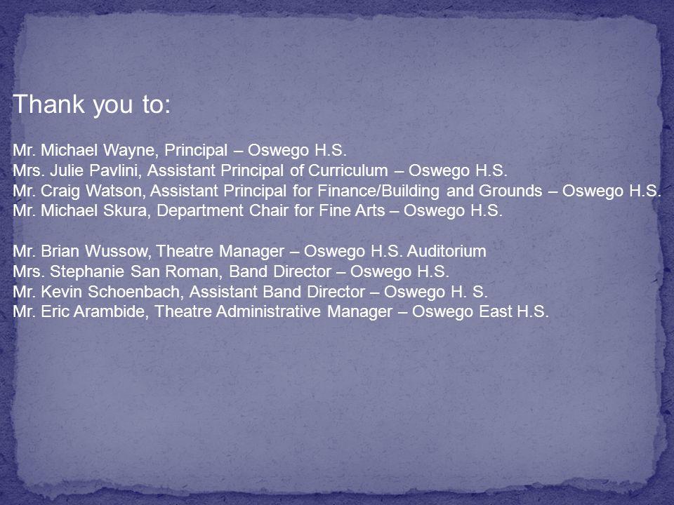 Thank you to: Mr. Michael Wayne, Principal – Oswego H.S.