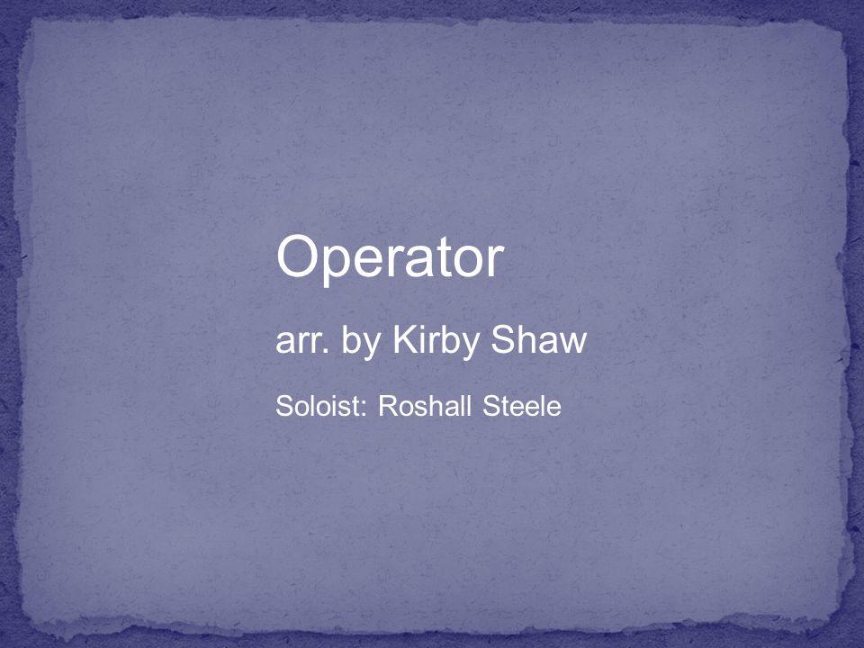 Operator arr. by Kirby Shaw Soloist: Roshall Steele