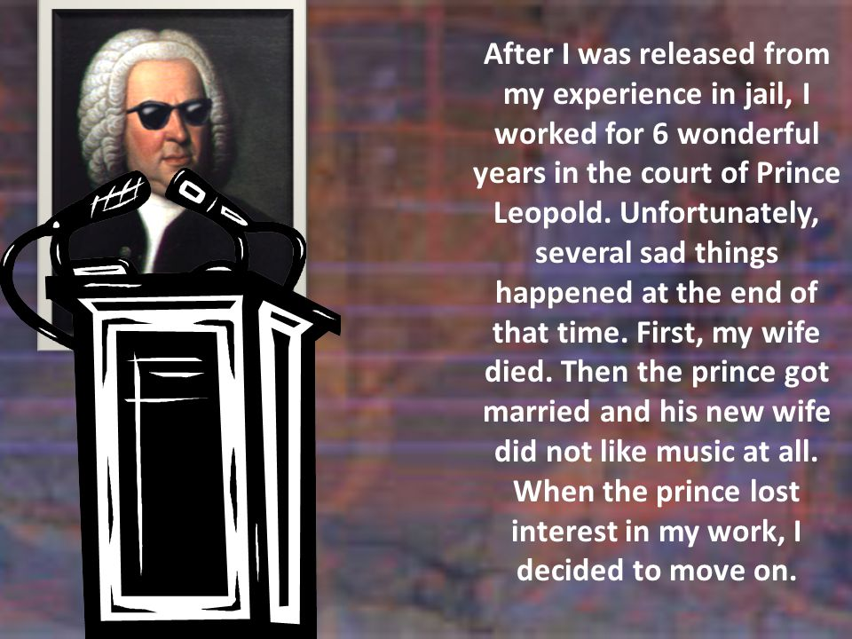 After I was released from my experience in jail, I worked for 6 wonderful years in the court of Prince Leopold.