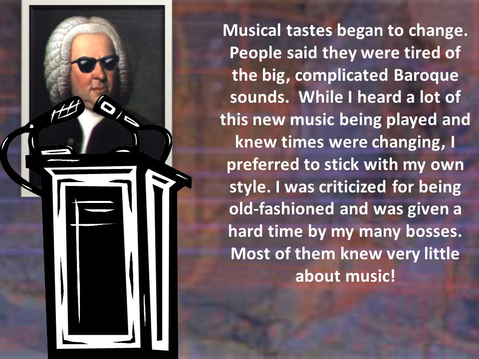 Musical tastes began to change.People said they were tired of the big, complicated Baroque sounds.
