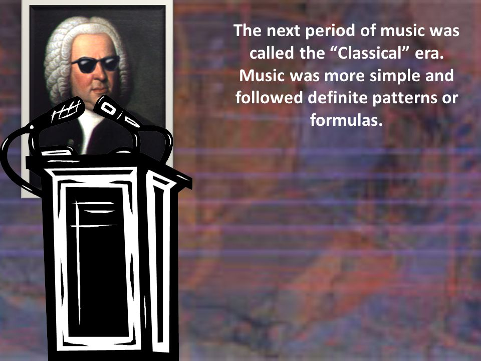 The next period of music was called the Classical era.