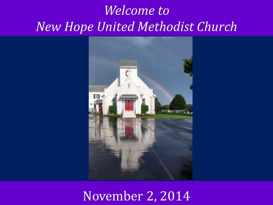Welcome to New Hope United Methodist Church November 2, 2014
