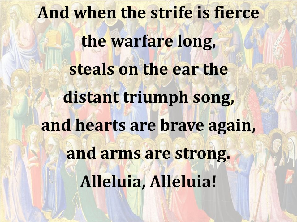 And when the strife is fierce the warfare long, steals on the ear the distant triumph song, and hearts are brave again, and arms are strong.