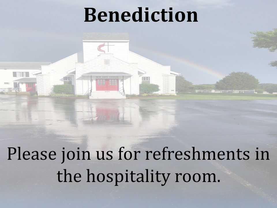 Benediction Please join us for refreshments in the hospitality room.