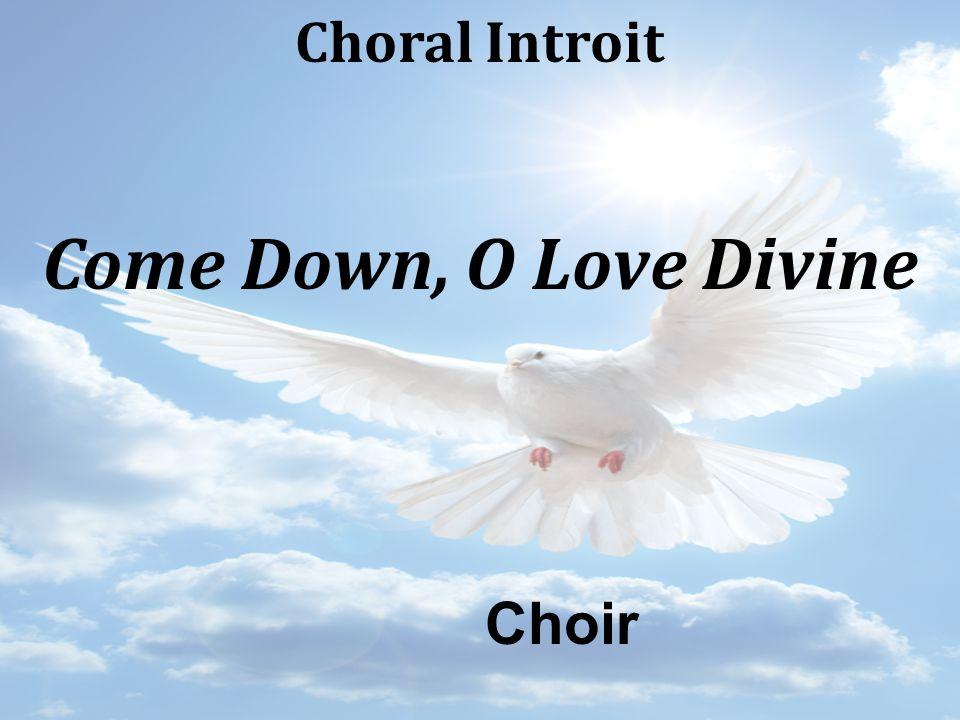 Choral Introit Come Down, O Love Divine Choir