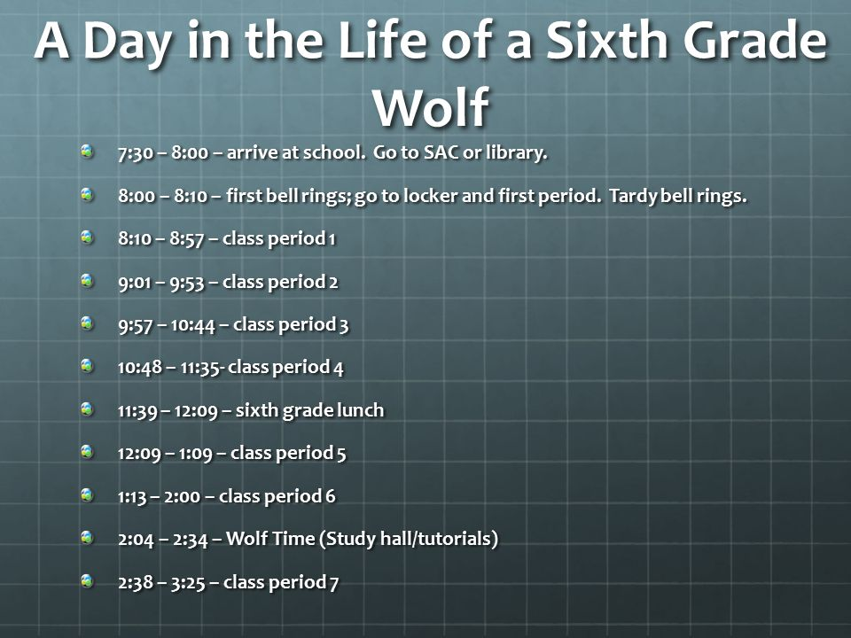 A Day in the Life of a Sixth Grade Wolf 7:30 – 8:00 – arrive at school.