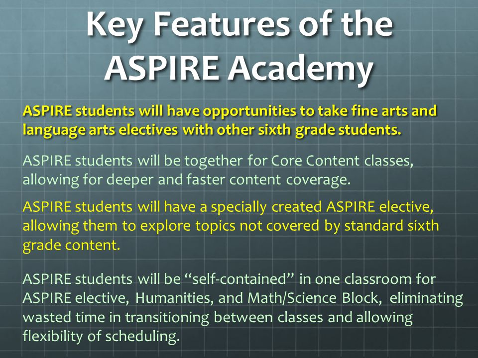 Key Features of the ASPIRE Academy ASPIRE students will have opportunities to take fine arts and language arts electives with other sixth grade students.