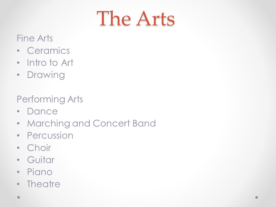 The Arts Fine Arts Ceramics Intro to Art Drawing Performing Arts Dance Marching and Concert Band Percussion Choir Guitar Piano Theatre