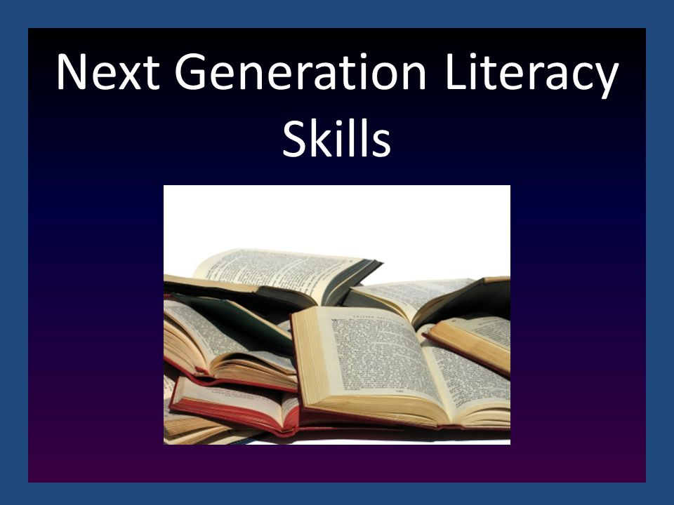 Next Generation Literacy Skills