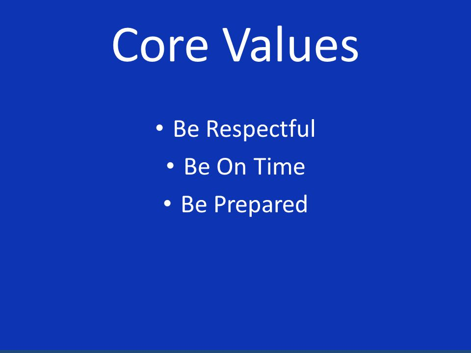 Core Values Be Respectful Be On Time Be Prepared
