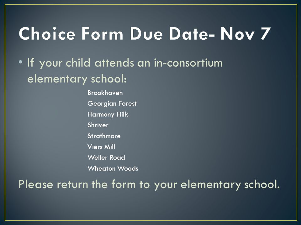 If your child attends an in-consortium elementary school: Brookhaven Georgian Forest Harmony Hills Shriver Strathmore Viers Mill Weller Road Wheaton W