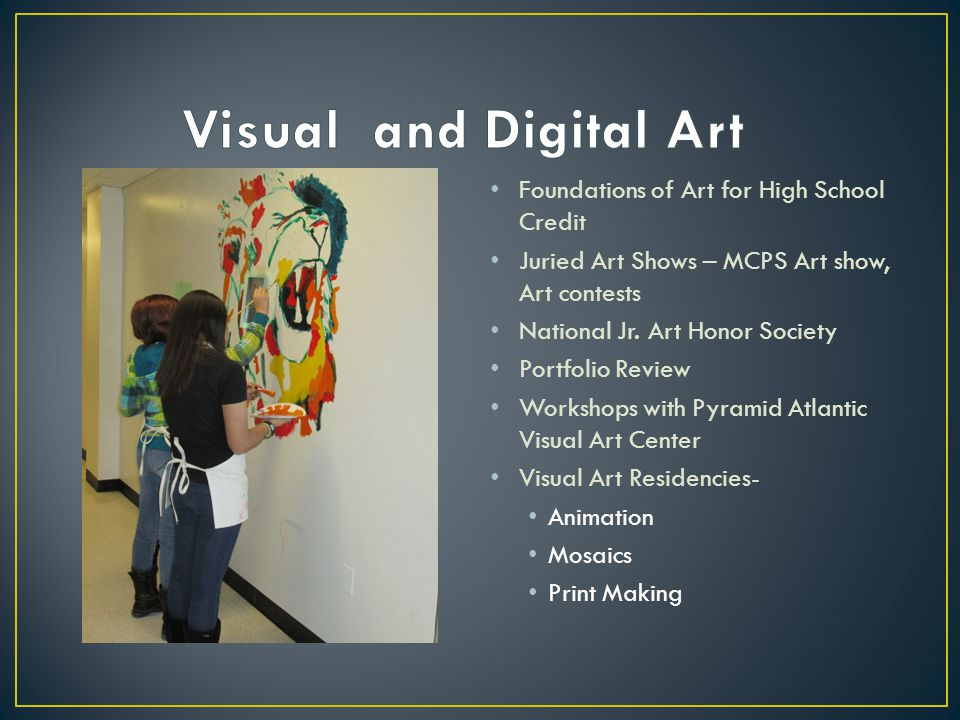 Foundations of Art for High School Credit Juried Art Shows – MCPS Art show, Art contests National Jr. Art Honor Society Portfolio Review Workshops wit