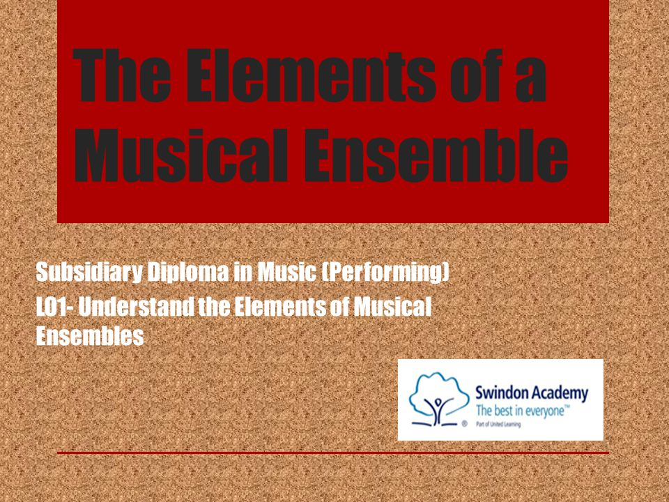 The Elements of a Musical Ensemble Subsidiary Diploma in Music (Performing) LO1- Understand the Elements of Musical Ensembles