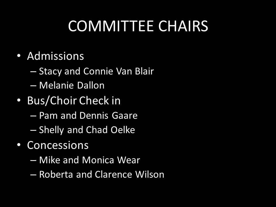 COMMITTEE CHAIRS Admissions – Stacy and Connie Van Blair – Melanie Dallon Bus/Choir Check in – Pam and Dennis Gaare – Shelly and Chad Oelke Concession