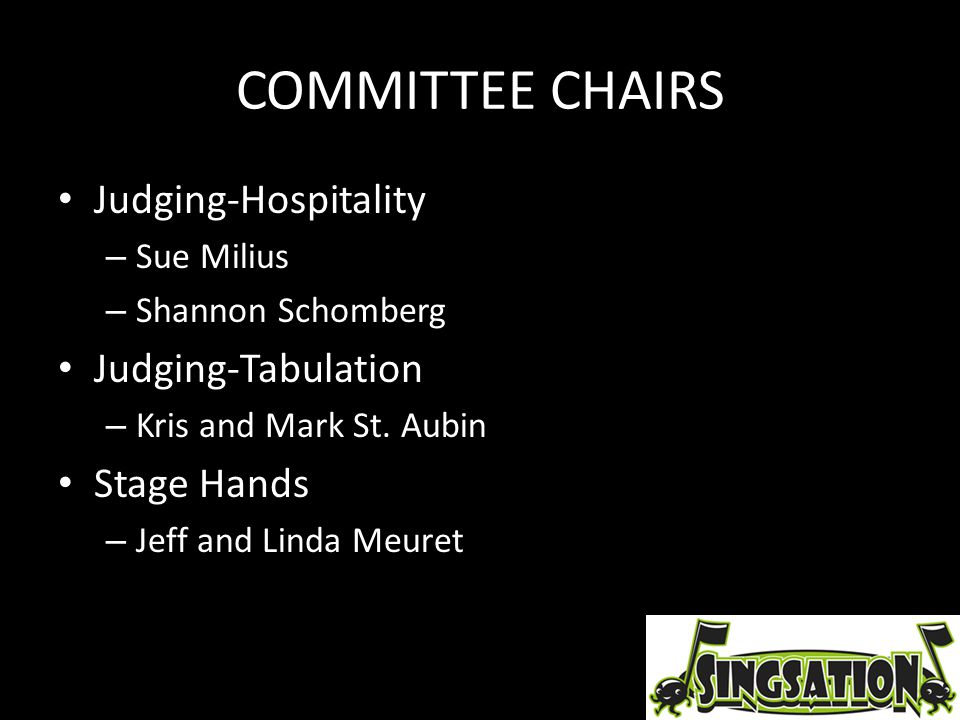 COMMITTEE CHAIRS Judging-Hospitality – Sue Milius – Shannon Schomberg Judging-Tabulation – Kris and Mark St. Aubin Stage Hands – Jeff and Linda Meuret