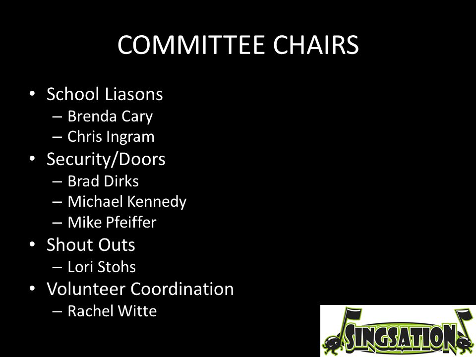 COMMITTEE CHAIRS School Liasons – Brenda Cary – Chris Ingram Security/Doors – Brad Dirks – Michael Kennedy – Mike Pfeiffer Shout Outs – Lori Stohs Vol