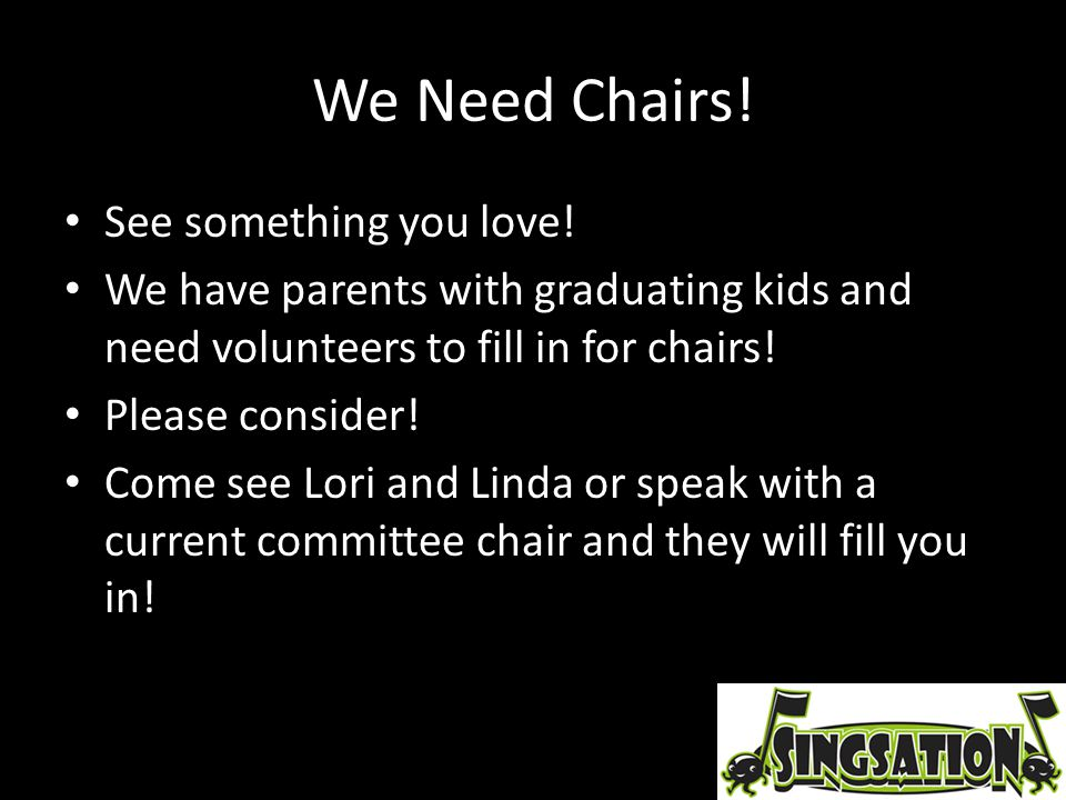 We Need Chairs! See something you love! We have parents with graduating kids and need volunteers to fill in for chairs! Please consider! Come see Lori