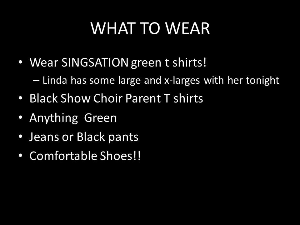 WHAT TO WEAR Wear SINGSATION green t shirts.