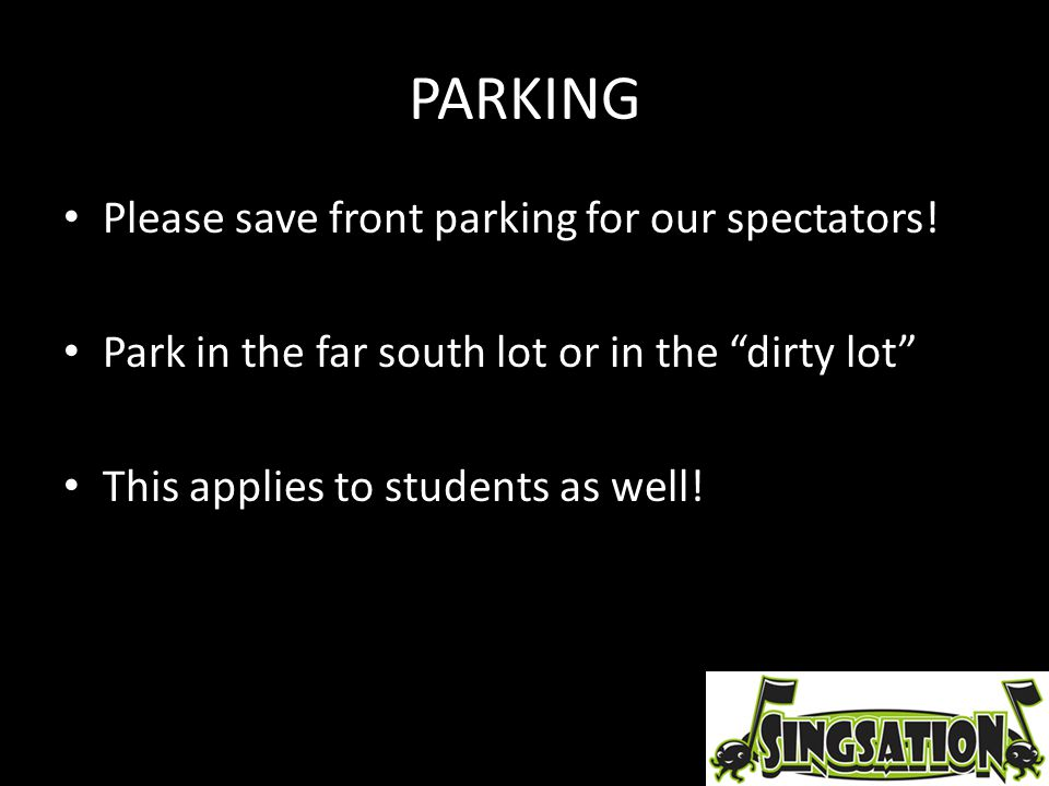 "PARKING Please save front parking for our spectators! Park in the far south lot or in the ""dirty lot"" This applies to students as well!"