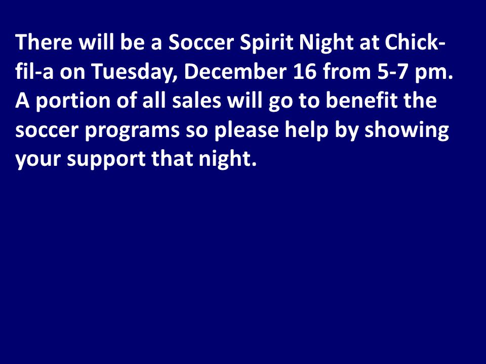 There will be a Soccer Spirit Night at Chick- fil-a on Tuesday, December 16 from 5-7 pm.