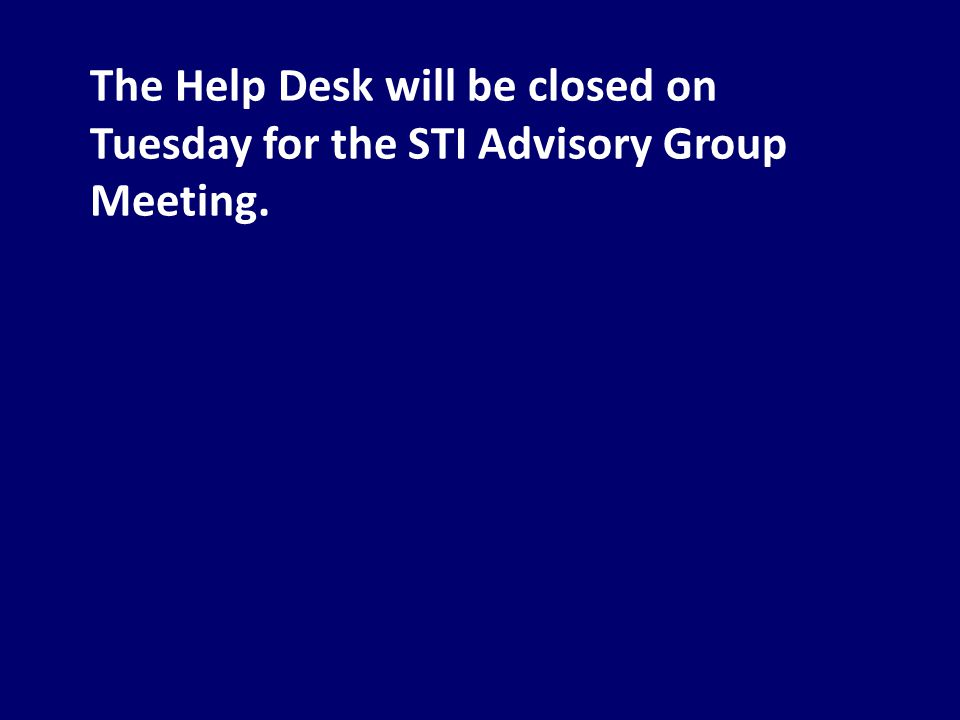 The Help Desk will be closed on Tuesday for the STI Advisory Group Meeting.