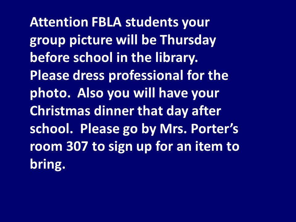 Attention FBLA students your group picture will be Thursday before school in the library.
