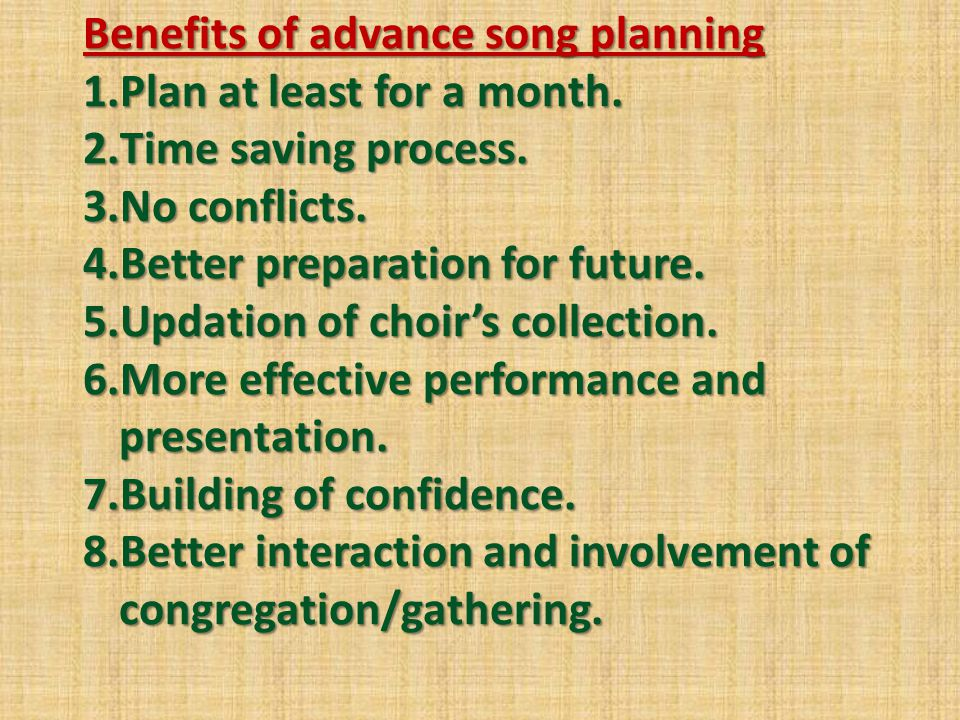 Benefits of advance song planning 1.Plan at least for a month.