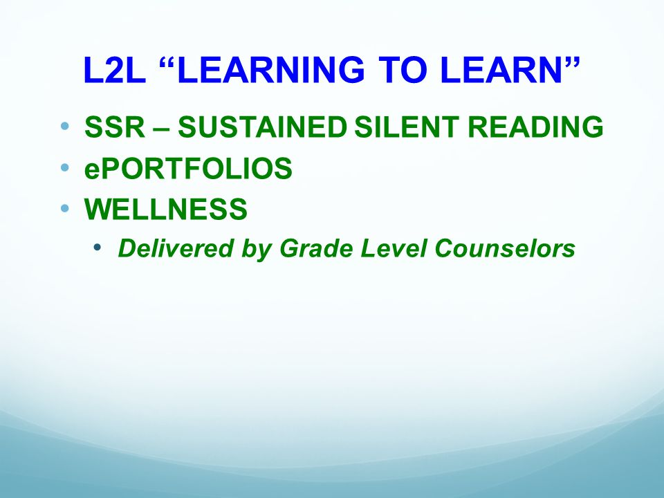 L2L LEARNING TO LEARN SSR – SUSTAINED SILENT READING ePORTFOLIOS WELLNESS Delivered by Grade Level Counselors