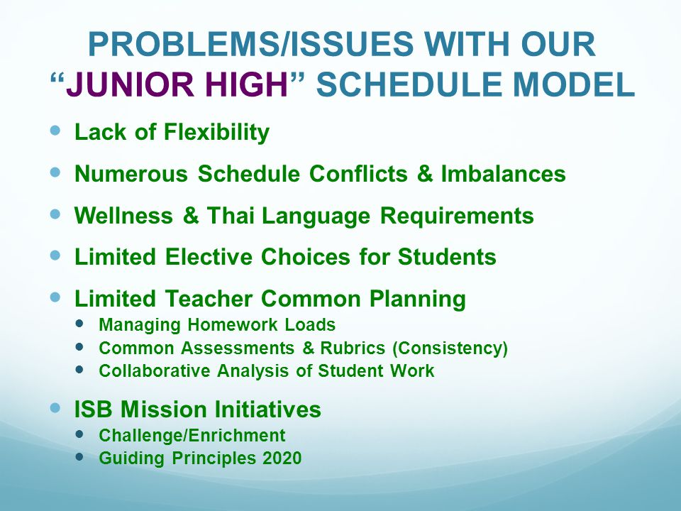 "PROBLEMS/ISSUES WITH OUR ""JUNIOR HIGH"" SCHEDULE MODEL Lack of Flexibility Numerous Schedule Conflicts & Imbalances Wellness & Thai Language Requiremen"