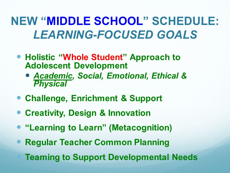 "NEW ""MIDDLE SCHOOL"" SCHEDULE: LEARNING-FOCUSED GOALS Holistic ""Whole Student"" Approach to Adolescent Development Academic, Social, Emotional, Ethical"