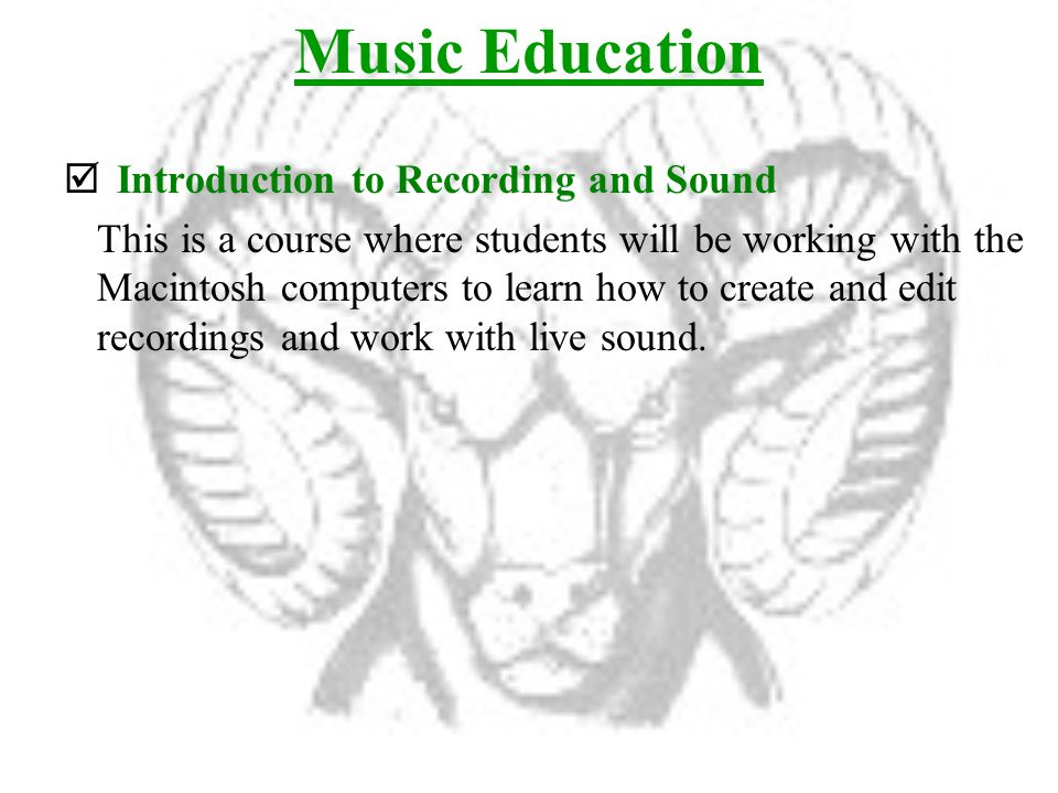 Music Education  Introduction to Recording and Sound This is a course where students will be working with the Macintosh computers to learn how to create and edit recordings and work with live sound.