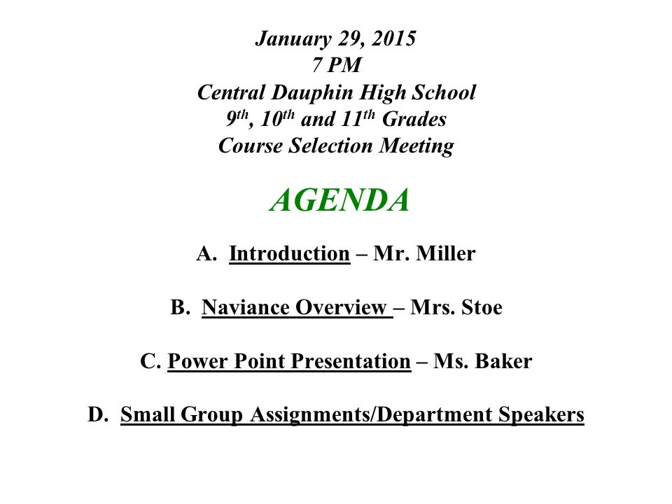 January 29, 2015 7 PM Central Dauphin High School 9 th, 10 th and 11 th Grades Course Selection Meeting AGENDA A.
