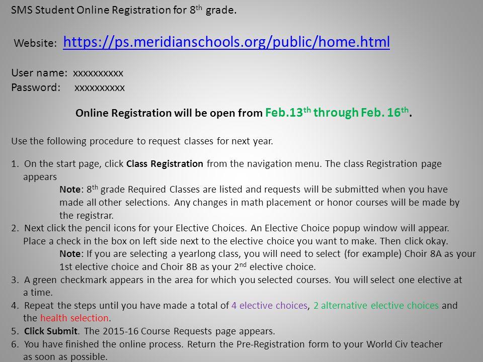 SMS Student Online Registration for 8 th grade. Website: https://ps.meridianschools.org/public/home.html https://ps.meridianschools.org/public/home.ht