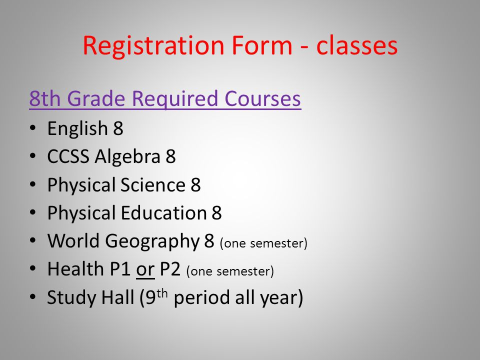 Registration Form - classes 8th Grade Required Courses English 8 CCSS Algebra 8 Physical Science 8 Physical Education 8 World Geography 8 (one semeste