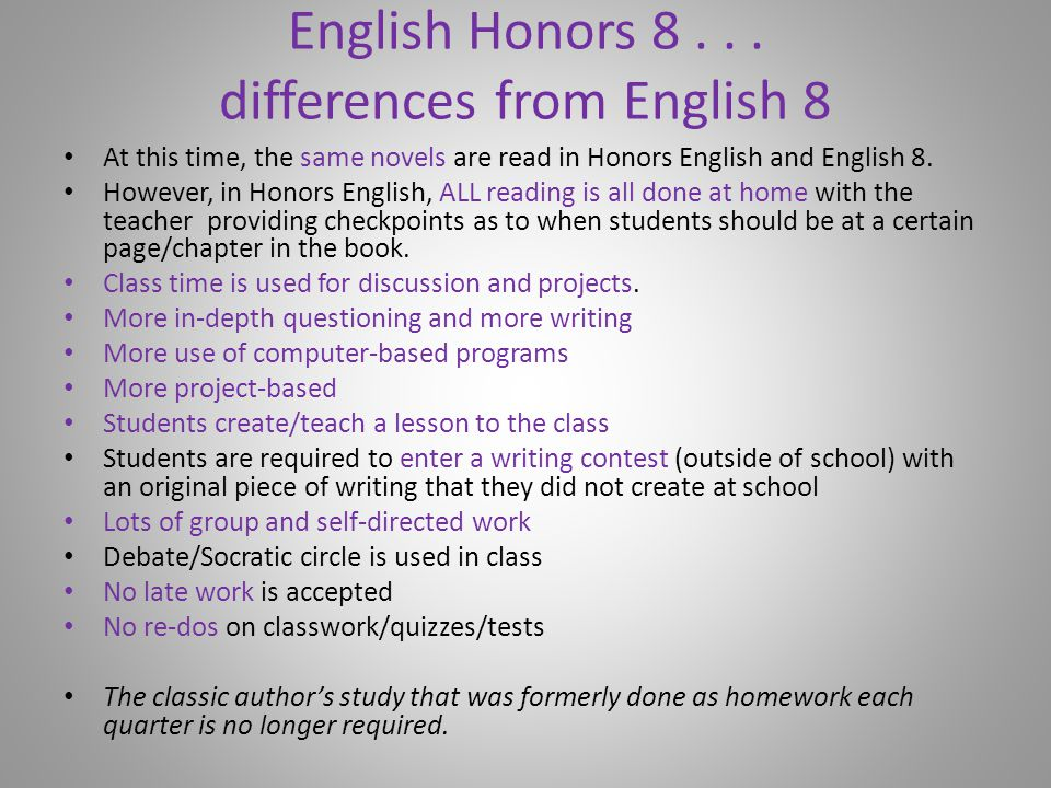 English Honors 8... differences from English 8 At this time, the same novels are read in Honors English and English 8. However, in Honors English, ALL