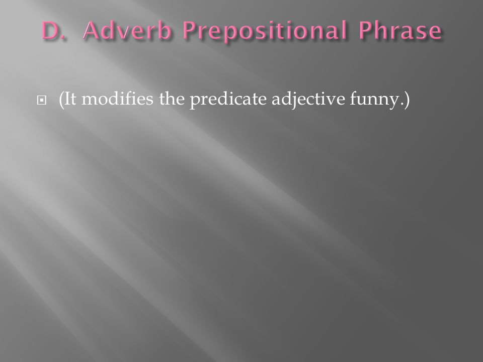  (It modifies the predicate adjective funny.)
