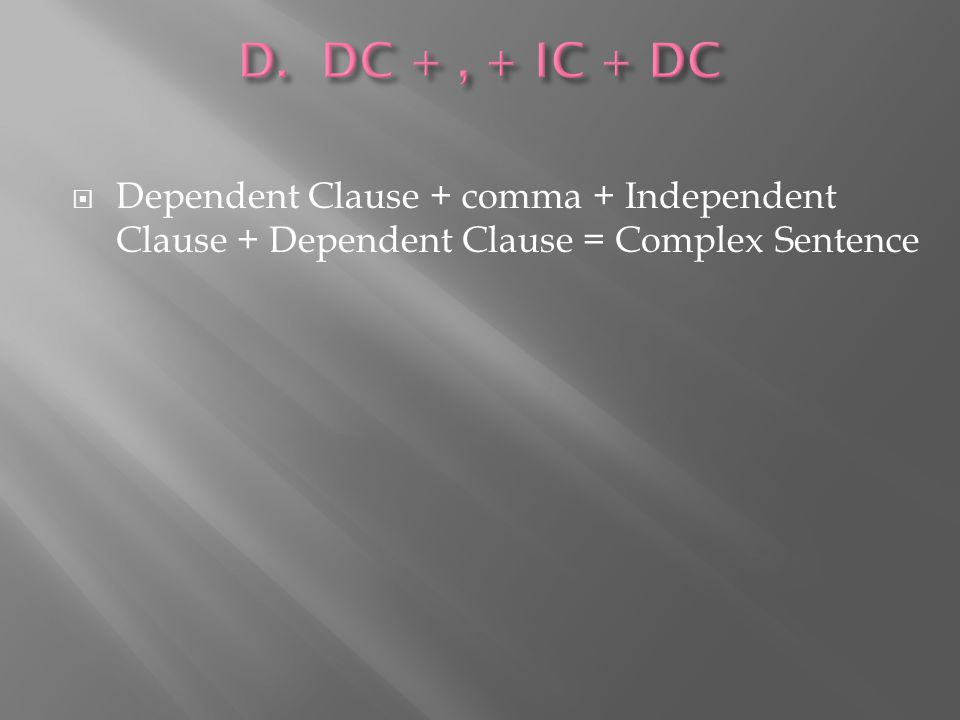  Dependent Clause + comma + Independent Clause + Dependent Clause = Complex Sentence