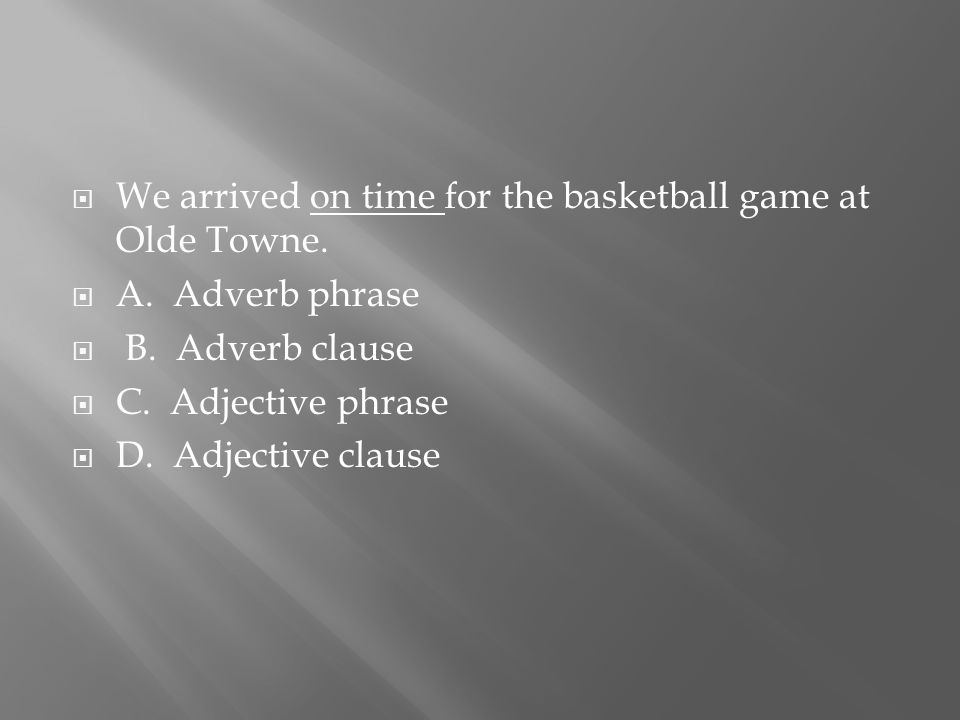  We arrived on time for the basketball game at Olde Towne.