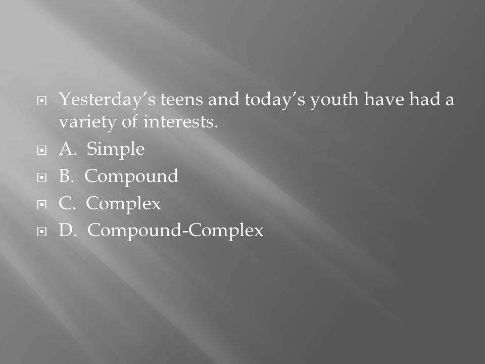  Yesterday's teens and today's youth have had a variety of interests.