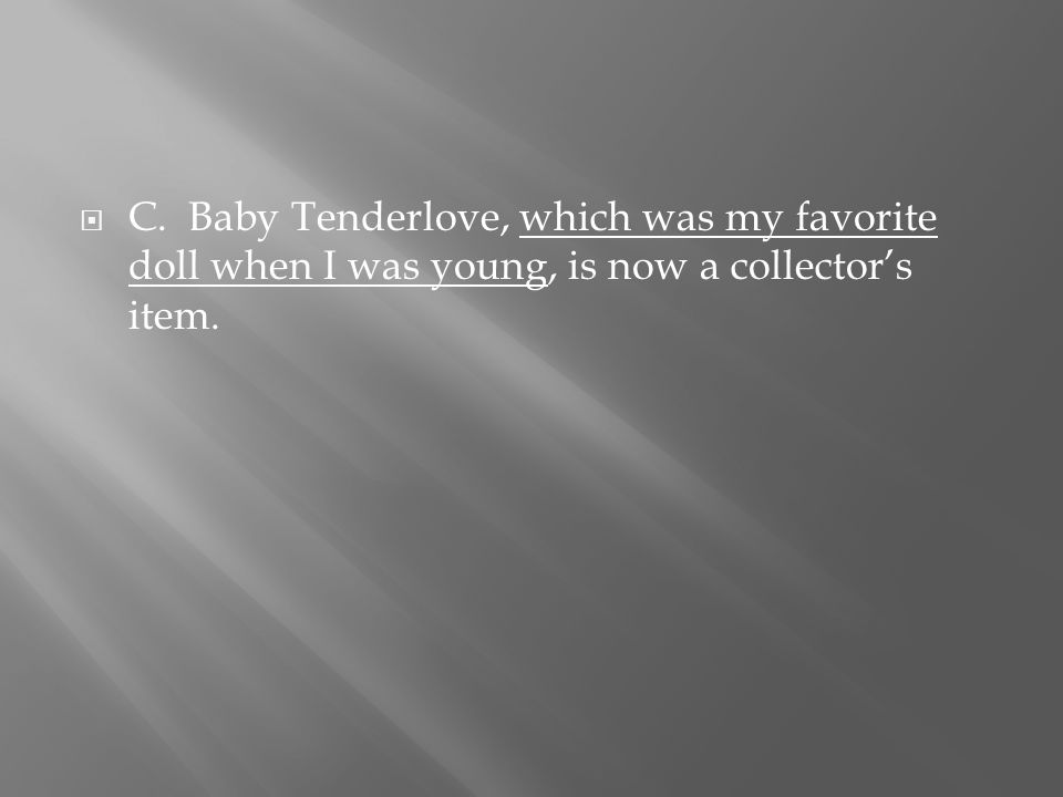  C. Baby Tenderlove, which was my favorite doll when I was young, is now a collector's item.