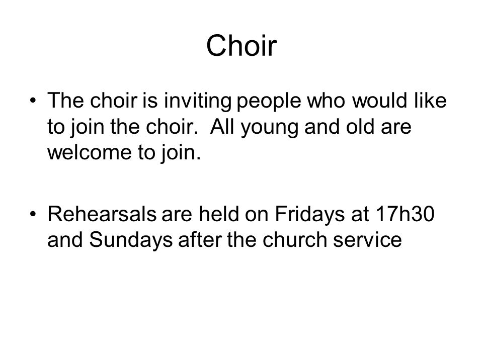 Choir The choir is inviting people who would like to join the choir.