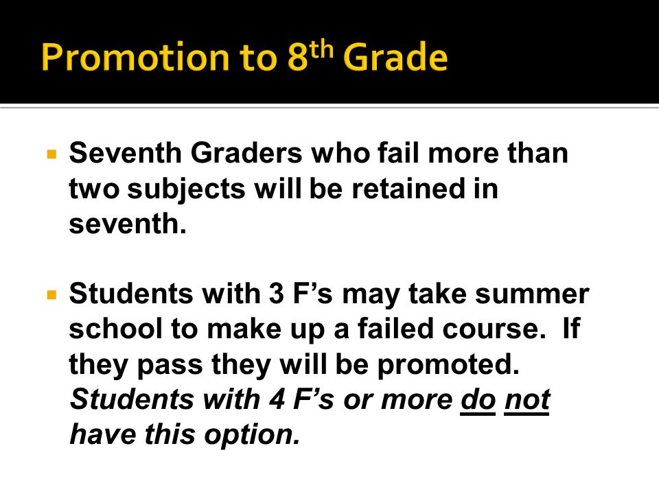  Seventh Graders who fail more than two subjects will be retained in seventh.