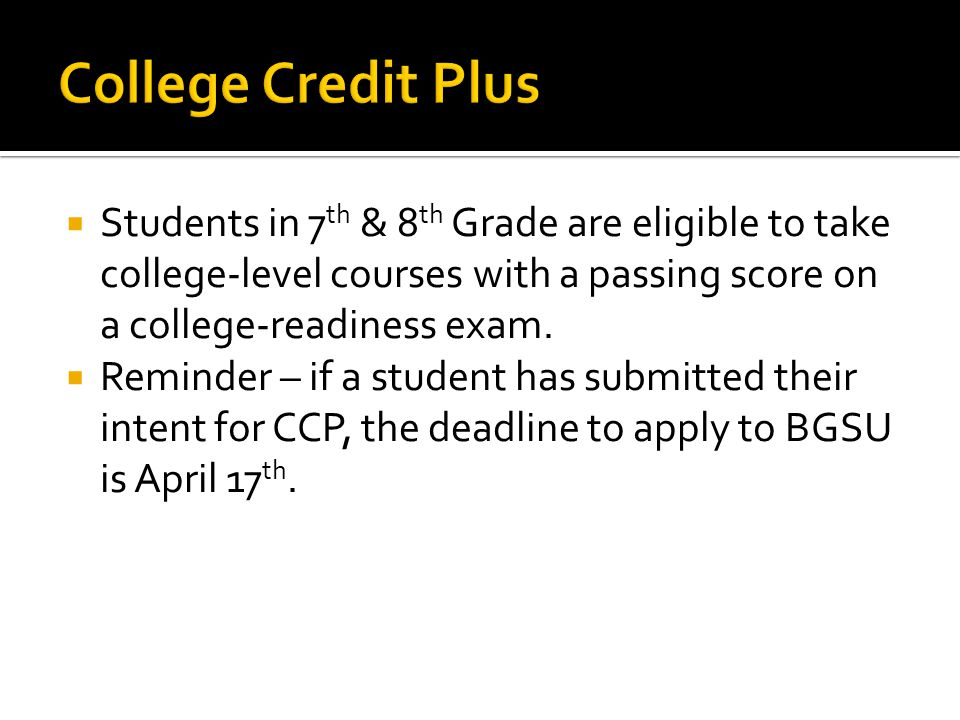  Students in 7 th & 8 th Grade are eligible to take college-level courses with a passing score on a college-readiness exam.